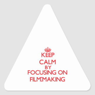 Keep calm by focusing on on Film-Making Triangle Sticker