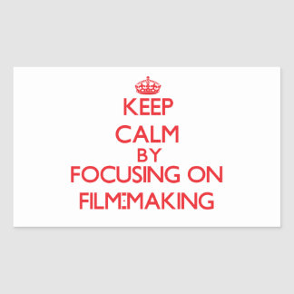 Keep calm by focusing on on Film-Making Rectangle Sticker