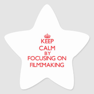 Keep calm by focusing on on Film-Making Stickers