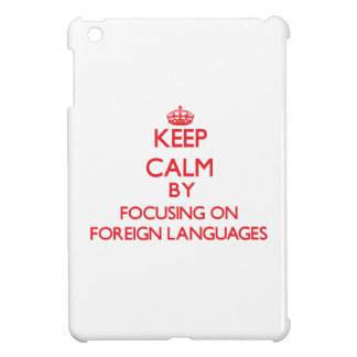 Keep calm by focusing on on Foreign Languages iPad Mini Case