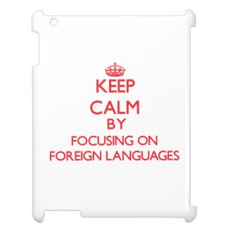 Keep calm by focusing on on Foreign Languages Cover For The iPad