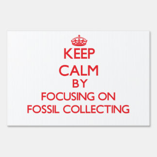 Keep calm by focusing on on Fossil Collecting Sign