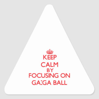 Keep calm by focusing on on Ga-Ga Ball Stickers