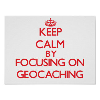 Keep calm by focusing on on Geocaching Print
