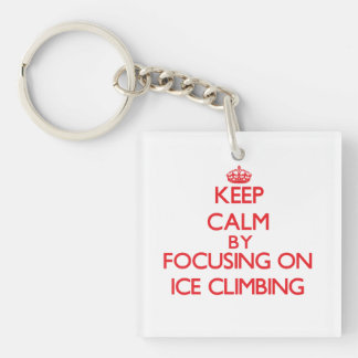 Keep calm by focusing on on Ice Climbing Single-Sided Square Acrylic Keychain