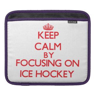 Keep calm by focusing on on Ice Hockey iPad Sleeve