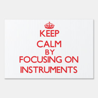 Keep calm by focusing on on Instruments Sign