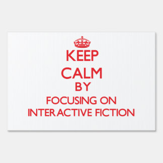 Keep calm by focusing on on Interactive Fiction Lawn Sign