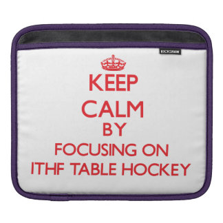 Keep calm by focusing on on Ithf Table Hockey iPad Sleeves