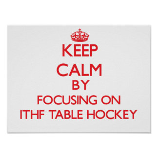 Keep calm by focusing on on Ithf Table Hockey Poster