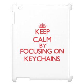 Keep calm by focusing on on Keychains Case For The iPad 2 3 4