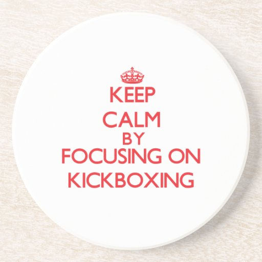 Keep calm by focusing on on Kickboxing Drink Coaster