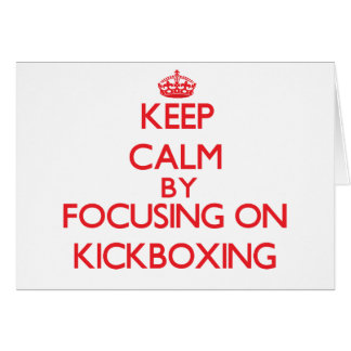 Keep calm by focusing on on Kickboxing Greeting Card