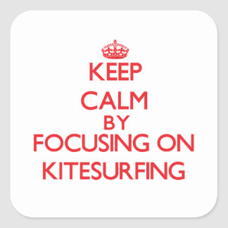 Keep calm by focusing on on Kitesurfing Square Sticker