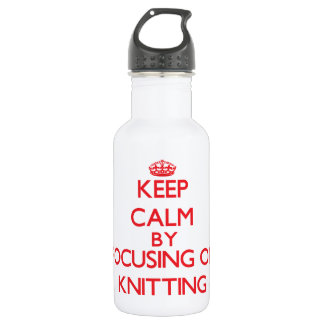 Keep calm by focusing on on Knitting 18oz Water Bottle