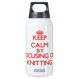 Keep calm by focusing on on Knitting 10 Oz Insulated SIGG Thermos Water Bottle