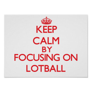 Keep calm by focusing on on Lotball Posters