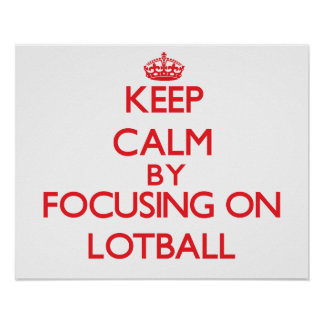 Keep calm by focusing on on Lotball Poster