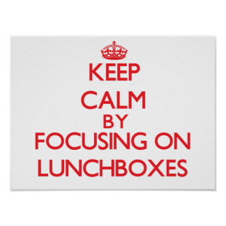 Keep calm by focusing on on Lunchboxes Posters