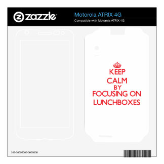 Keep calm by focusing on on Lunchboxes Motorola ATRIX 4G Decal