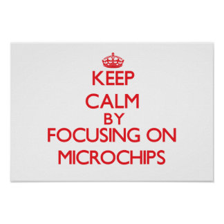 Keep calm by focusing on on Microchips Poster