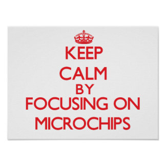 Keep calm by focusing on on Microchips Print