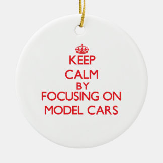 Keep calm by focusing on on Model Cars Ornaments