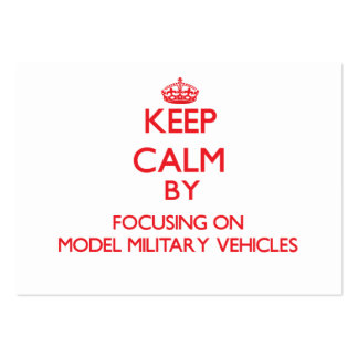 Keep calm by focusing on on Model Military Vehicle Business Card