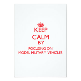 Keep calm by focusing on on Model Military Vehicle Invitation