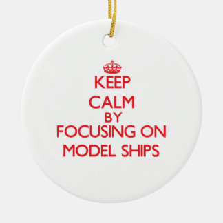 Keep calm by focusing on on Model Ships Christmas Ornament
