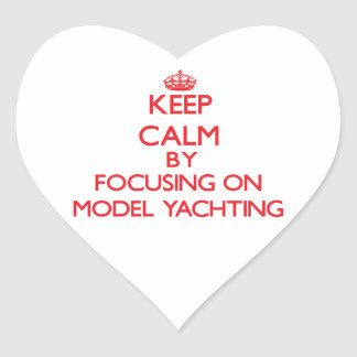 Keep calm by focusing on on Model Yachting Heart Sticker