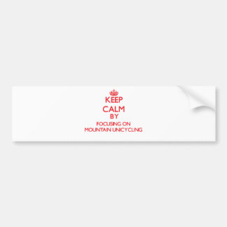 Keep calm by focusing on on Mountain Unicycling Car Bumper Sticker