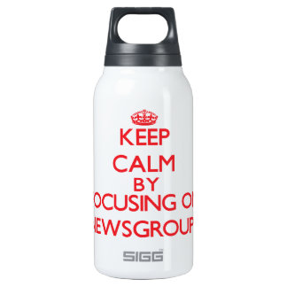 Keep calm by focusing on on Newsgroups 10 Oz Insulated SIGG Thermos Water Bottle