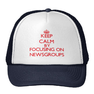 Keep calm by focusing on on Newsgroups Trucker Hat