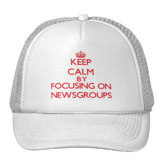 Keep calm by focusing on on Newsgroups Hat