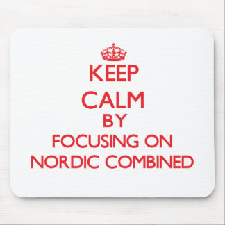 Keep calm by focusing on on Nordic Combined Mousepad