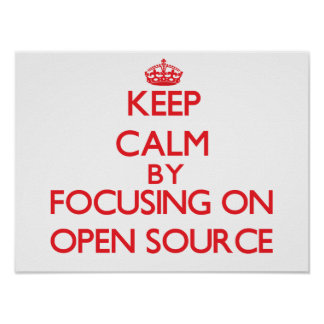 Keep calm by focusing on on Open Source Posters