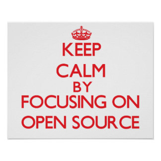 Keep calm by focusing on on Open Source Poster