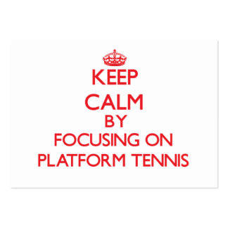 Keep calm by focusing on on Platform Tennis Large Business Cards (Pack Of 100)