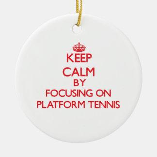 Keep calm by focusing on on Platform Tennis Ceramic Ornament