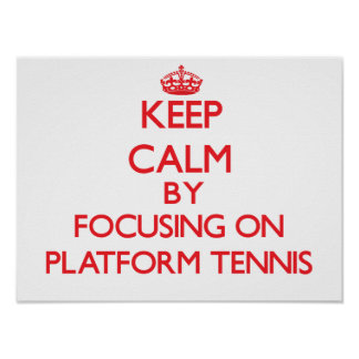Keep calm by focusing on on Platform Tennis Poster