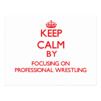 Keep calm by focusing on on Professional Wrestling Post Cards