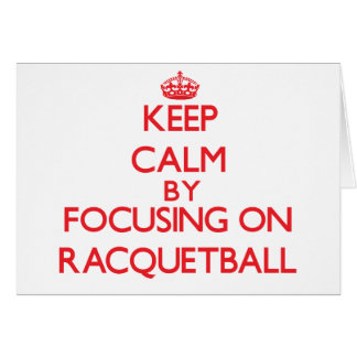Keep calm by focusing on on Racquetball Greeting Cards