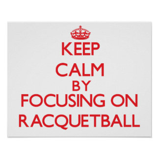 Keep calm by focusing on on Racquetball Posters