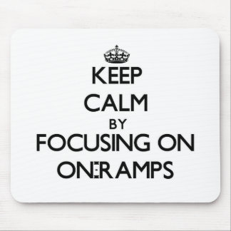 Keep Calm by focusing on On-Ramps Mouse Pad