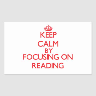 Keep calm by focusing on on Reading Rectangular Sticker