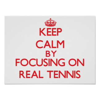 Keep calm by focusing on on Real Tennis Posters