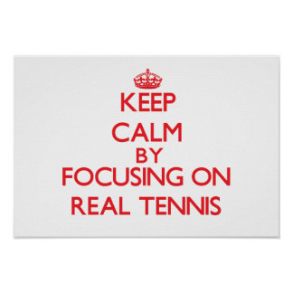 Keep calm by focusing on on Real Tennis Print