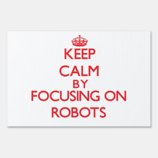 Keep calm by focusing on on Robots Signs