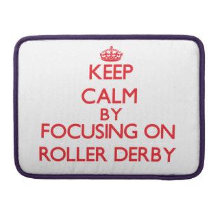Keep calm by focusing on on Roller Derby MacBook Pro Sleeves